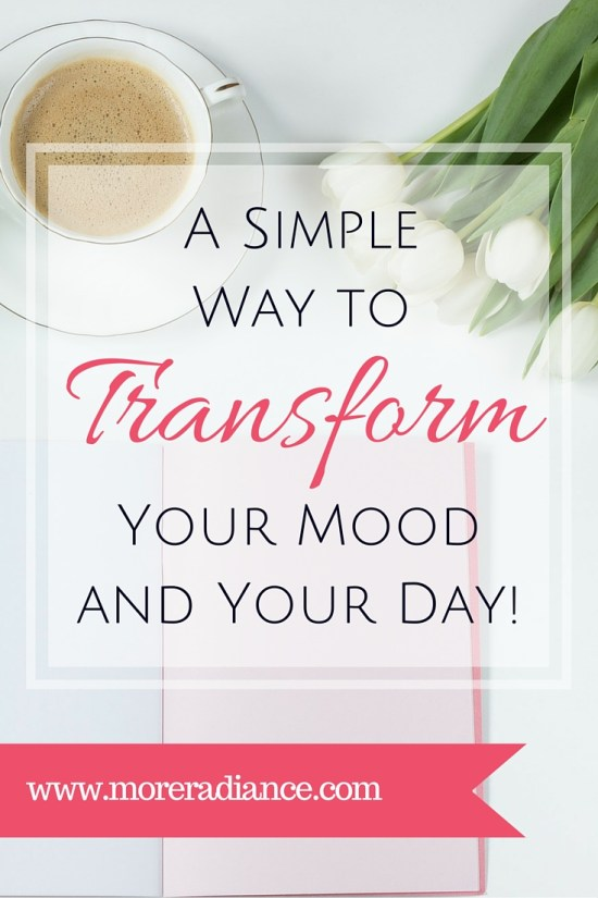 A Simple Way to Transform Your Mood and Your Day!