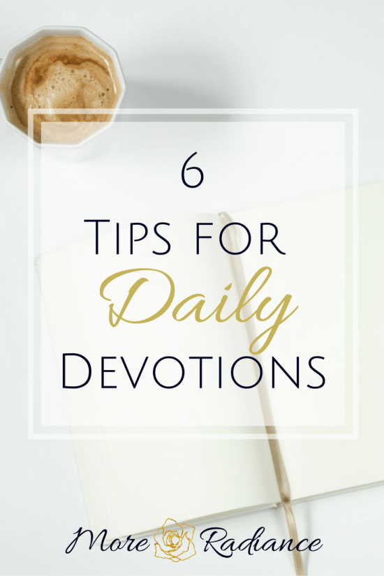 6 Tips for Daily Devotions and Bible Study