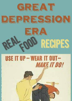 Great Depression Era Real Food Recipes