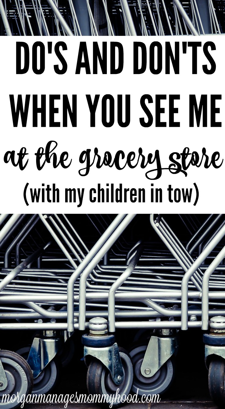 Do's and Don'ts when you see me at the grocery store - from Morgan Manages Mommyhood
