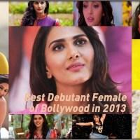 Top 10 Best Debutant Female of Bollywood in 2013