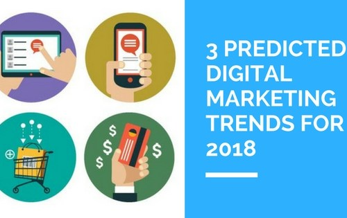 3 Predicted Digital Marketing Trends for 2018