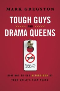 Tough Guys and Drama Queens: How Not to Get Blindsided by Your Child's Teen Years