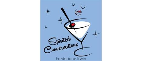 A Spirited Conversation with Frederique Irwin