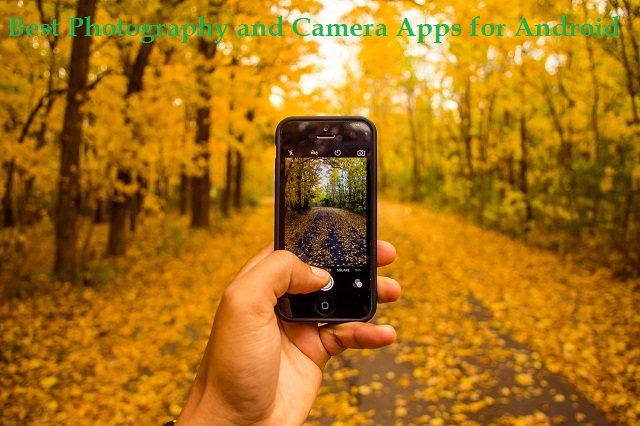 5 Best Photography and Camera Apps for Android Smart Phones