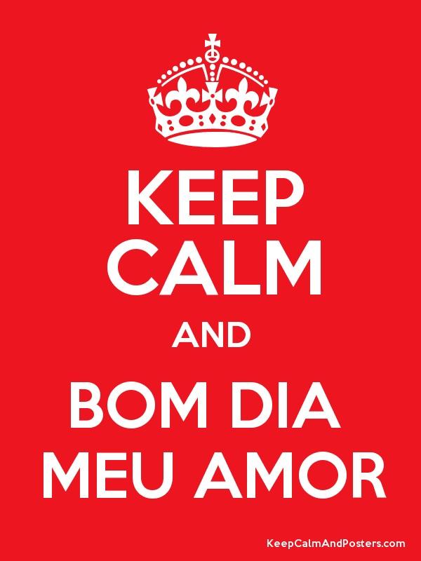 Keep calm and bom dia meu amor