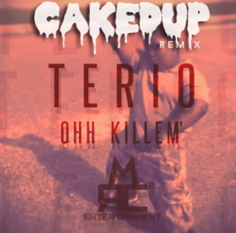 TERIO – OOH KILL'EM (CAKED UP REMIX)