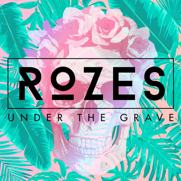 Under The Grave, the new single from Rozes is out now!