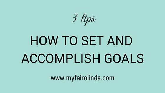 3 tips how to set and accomplish goals by My Fair Olinda