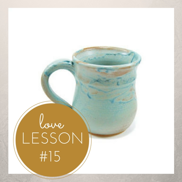 love lesson #15 – fill their cups