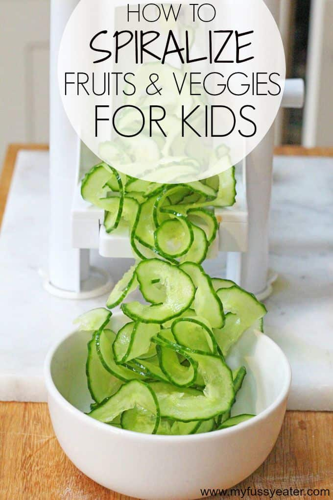 How to spiralize fruits and veggies for kids | My Fussy Eater blog