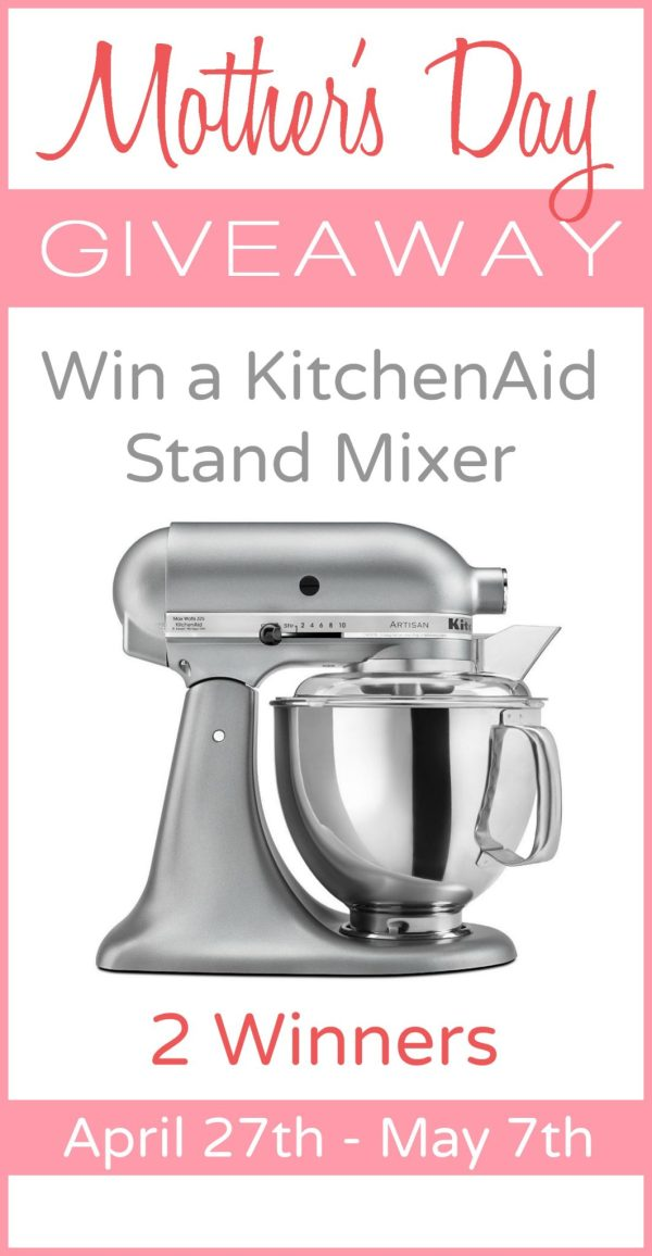 Mother's Day Giveaway - Win a KitchenAid Stand Mixer - 2 Winners