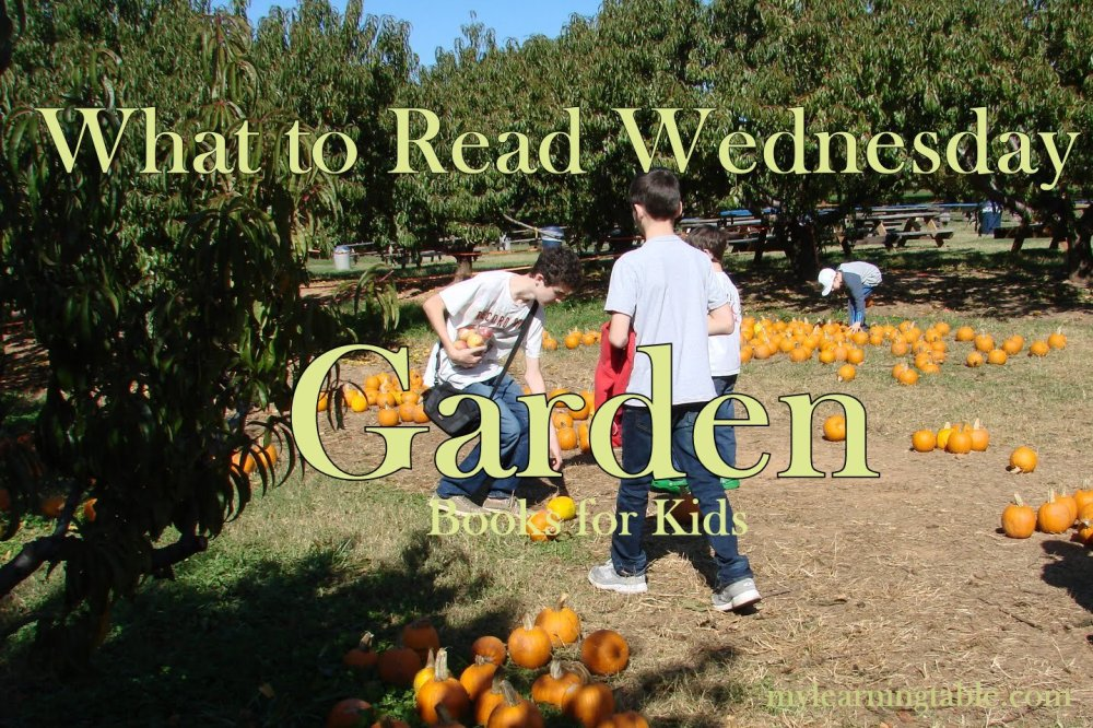 What to Read Link Up: Garden Books for Kids mylearningtable.com