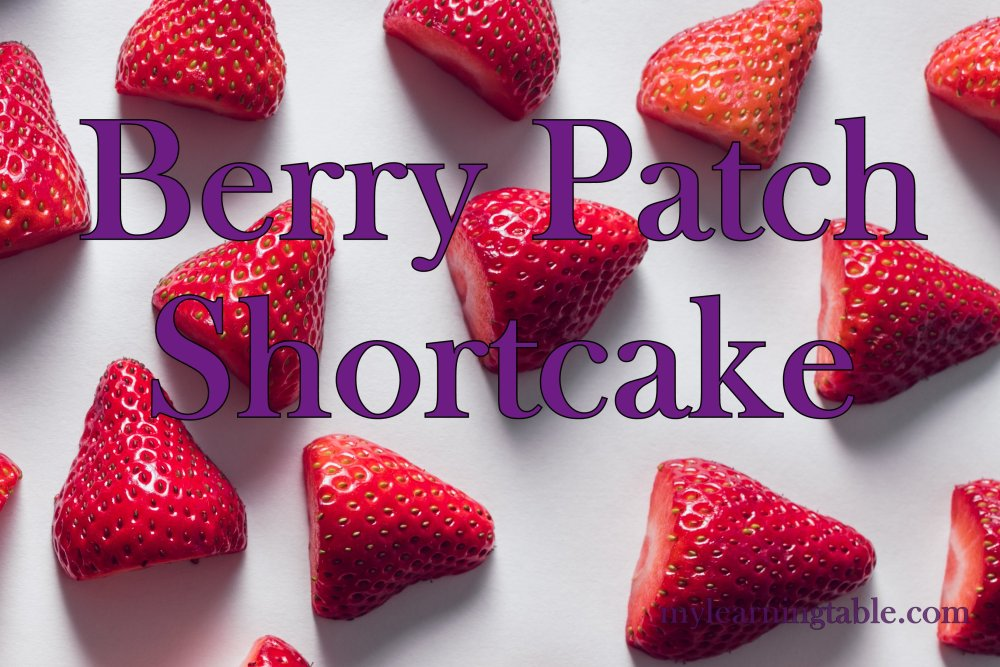 Berry Patch Shortcake mylearningtable.com