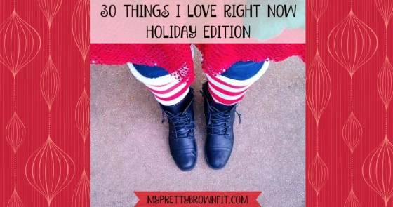 30 Things I Love Right Now Holiday Edition 2 original