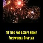 10 Tips For A Safe Home Fireworks Display