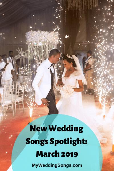 New Wedding Songs March 2019 Spotlight | My Wedding Songs