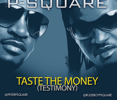 psquare [Music] P Square – Taste The Money (Testimony)