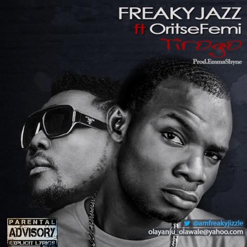 tirogo new 500x500 [Music] Freaky Jazz Ft. Oritse Femi   Tirogo