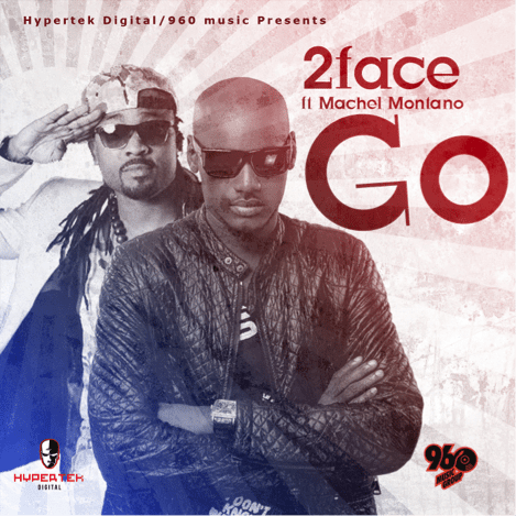 2face [Music] 2face Idibia Ft. Machel Montano – GO