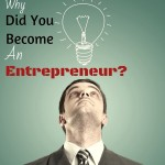 THE PURPOSE OF ENTREPRENEURSHIP: Why Did You Become An Entrepreneur?