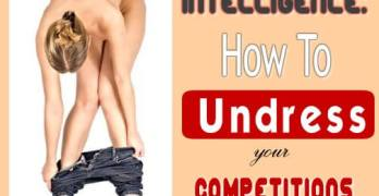 Competitive Intelligence: 12 Sure Fire Ways To Strip Your Competitions Naked!