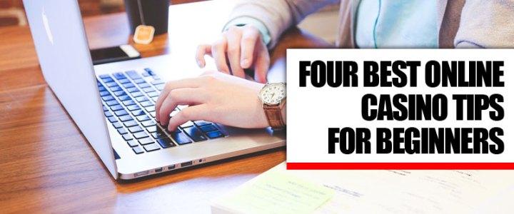 Four Best Online Casino Tips for Beginners