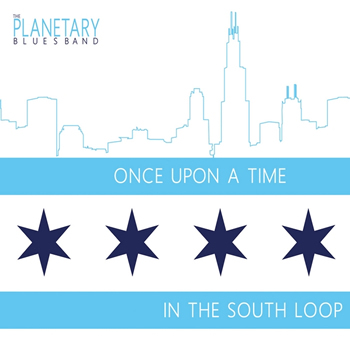 Once Upon A Time In The South Loop by Planetary Blues Band