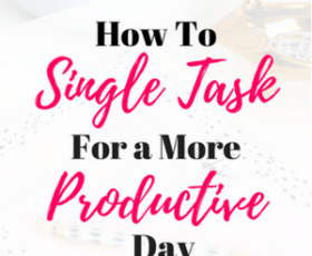 How to Single Task For a More Productive Day