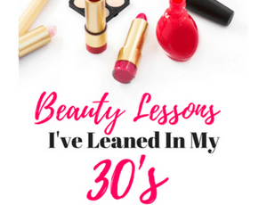 Beauty Lessons I've Learned In My 30's
