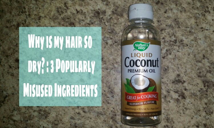 Why is My hair so dry?: 3 Popularly Misused Natural Hair Products