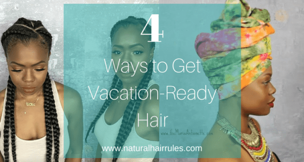 4 Ways to Get Vacation-Ready Hair | Natural Hair Rules!!!