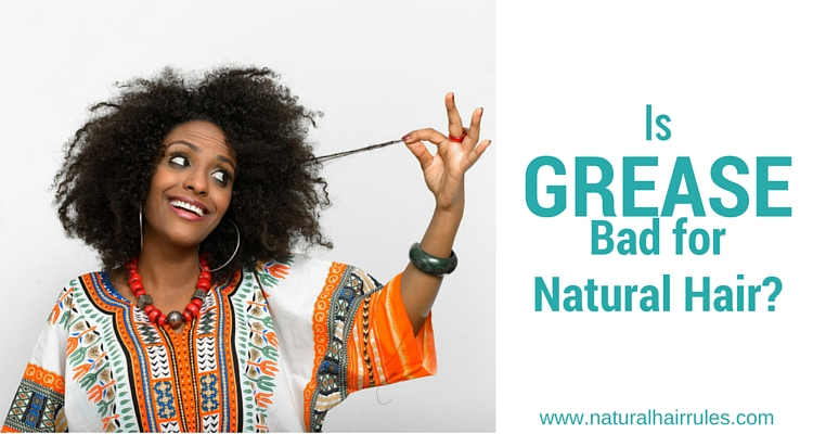 Is Grease REALLY Bad for Natural Hair?