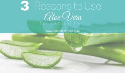 3 Reasons to Use Aloe Vera for Natural Hair