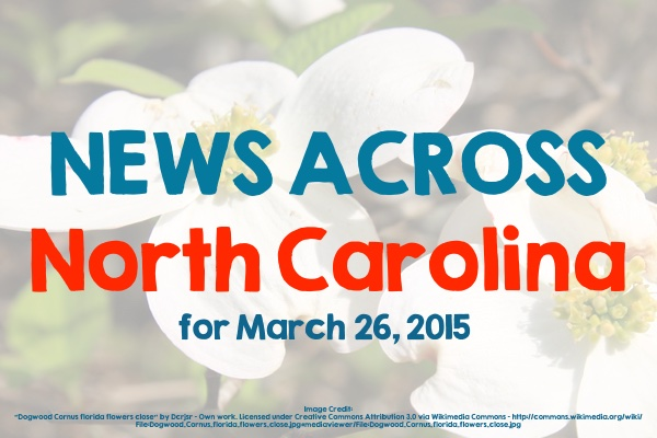 News Across North Carolina for March 26, 2015