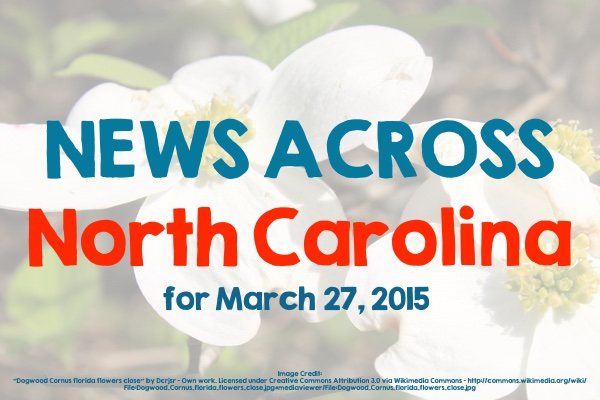 News Across North Carolina for March 27, 2015