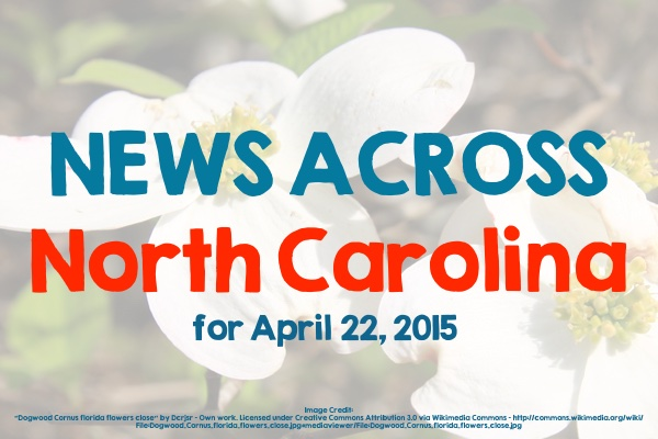 News Across North Carolina for April 22, 2015