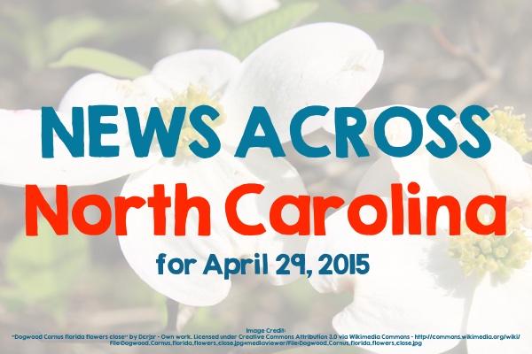 News Across North Carolina for April 29, 2015