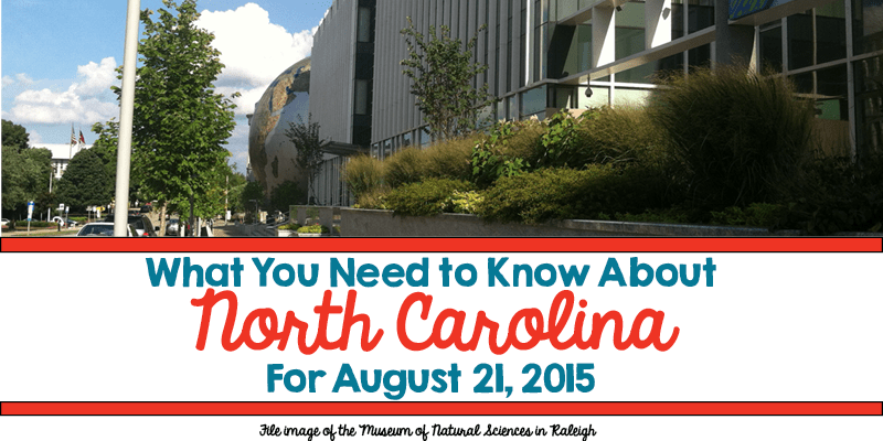 What You Need to Know About North Carolina for August 21, 2015