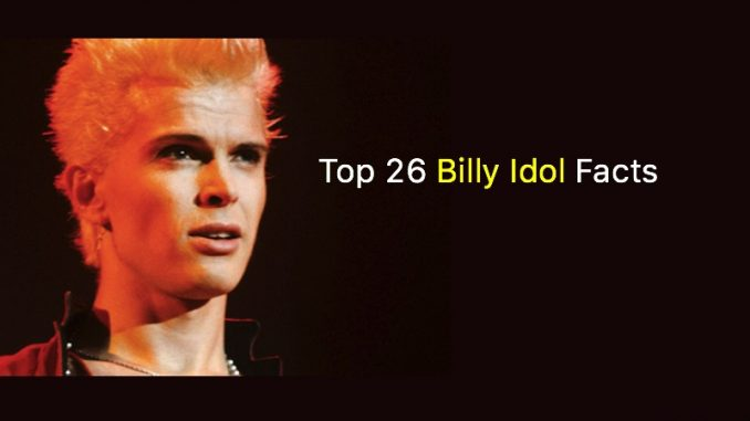 Top 26 Billy Idol Facts   NSF Billy Idol Facts