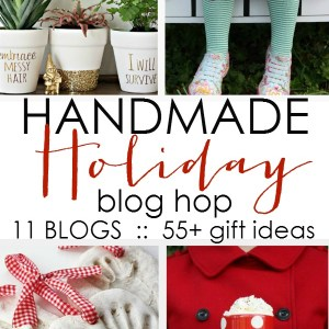 Handmade Holiday Blog Hop.  11 Blogs, 55+ gift ideas to craft, bake & create