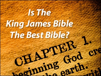 Is The King James Bible The Best Bible?