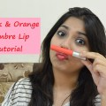 Makeup Tutorial: Matte Orange & Pink Ombre Lip, Indian Makeup Blog