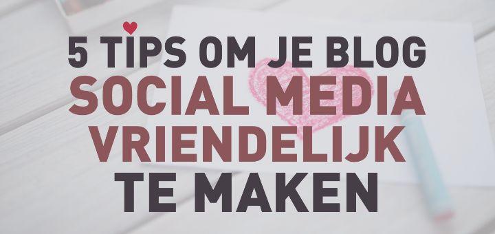 5 tips om je blog social media vriendelijk te maken | ARCHANA.NL voor Nieuws.Social
