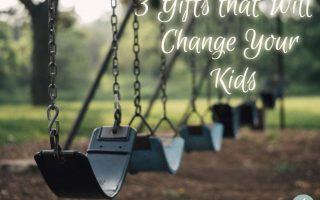 3 Gifts that Will Change Your Kids
