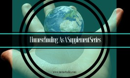 Homeschooling As A Supplement Series – Educational Philosophies & Ideals