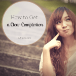 How to Get a Clear Complexion