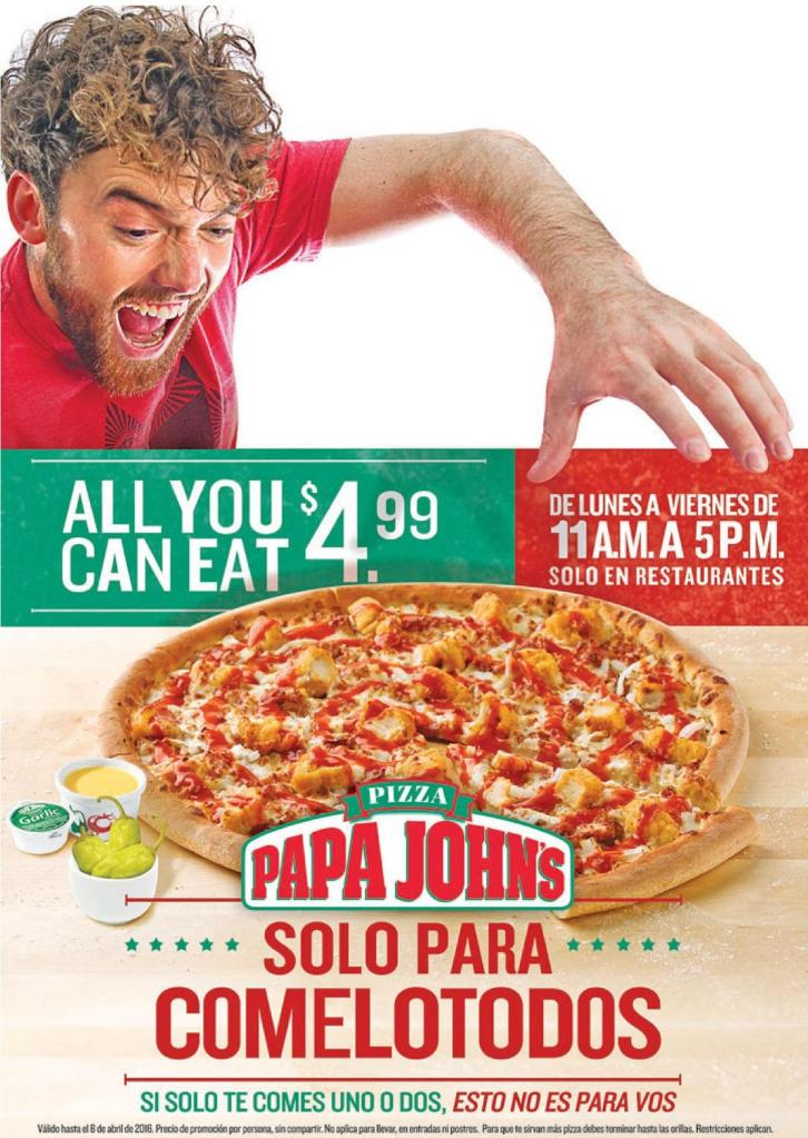 PIZZA papa johns promocion ALL YOU CAN EAT por solo 4 dolares 99 ctvs