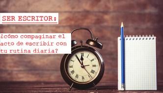 Ser escritor: ¿cómo compaginar el acto de escribir con tu rutina diaria?