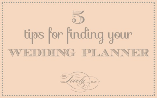 5 tips for finding your wedding planner on Oh Lovely Day